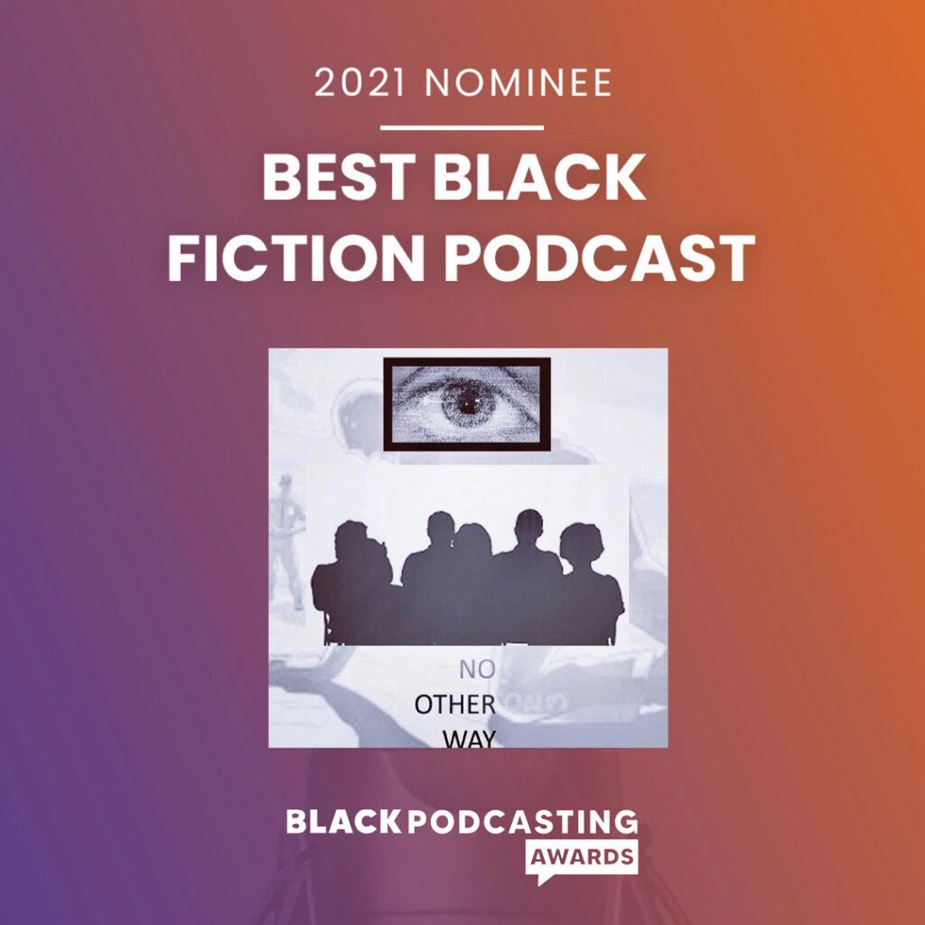 2021 Black Podcasting Awards Nomination for Best Black Fiction Podcast!